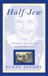 Half-Jew: A Daughter's Search for Her Family's Buried Past - Susan Jacoby