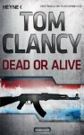 Dead or Alive: Thriller (German Edition) - Tom Clancy, Karlheinz Dürr, Michael Bayer, Dagmar Mallett