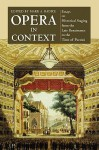 Opera in Context: Essays on Historical Staging from the Late Renaissance to the Time of Puccini - Mark A. Radice