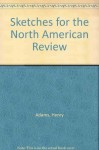 Sketches for North American Review - Henry Adams, Chalfant
