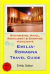 Emilia-Romagna, Italy Travel Guide - Sightseeing, Hotel, Restaurant & Shopping Highlights (Illustrated) - Emily Sutton