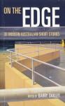 On The Edge: 30 Modern Australian Short Stories - Barry Oakley