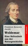 Woldemar: Eine Seltenheit Aus Der Naturgeschichte - Friedrich Heinrich Jacobi