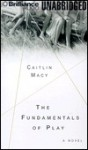 The Fundamentals of Play (Audio) - Caitlin Macy, James Daniels