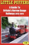 Little Puffers a Guide to Britain's Narrow Gauge Railways 2013-2014 - John Robinson, Michael Robinson
