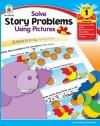 Solve Story Problems Using Pictures, Grade 1 - Karen Cermak-Serfass, Robin Bauer, Joe Eckstein