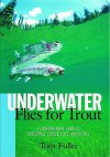 Underwater Flies for Trout: A Comprehensive Guide to Subsurface Forage, Flies and Tactics - Tom Fuller