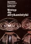 Wstęp do afrykanistyki - Stanisław Piłaszewicz, Eugeniusz Rzewuski