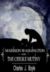 Madison Washington and The Creole Mutiny - Charles J. Boyle