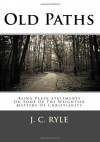 Old Paths: Being Plain Statements On Some Of The Weightier Matters Of Christianity - J.C. Ryle