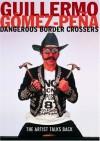 Dangerous Border Crossers - Guillermo Gómez-Peña