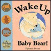 Wake Up Baby Bear!: A First Book About Opposites - Tiphanie Beeke