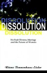 Dissolution: No-Fault Divorce, Marriage, and the Future of Women - Riane Eisler