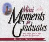 Mini Moments for Graduates: Forty Bright Spots to Light the Path of a Graduate - Robert Strand