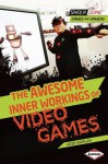 The Awesome Inner Workings of Video Games (Shockzone - Games and Gamers) - Arie Kaplan