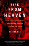 Fire From Heaven: The Rise Of Pentecostal Spirituality And The Reshaping Of Religion In The 21st Century - Harvey Cox