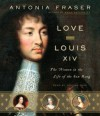 Love and Louis XIV: The Women in the Life of the Sun King (Audio) - Antonia Fraser, Rosalyn Landor