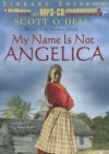 My Name Is Not Angelica - Scott O'Dell, Lisa Renee Pitts
