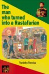 The Man Who Turned Into a Rastafarian - Short Stories - Masimba Musodza