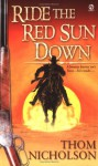 Ride the Red Sun Down - Thom Nicholson