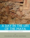 A Day in the Life of the Maya: History, Culture and Daily Life in the Mayan Empire - Charles River Editors