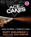 Ace of Cakes: Inside the World of Charm City Cakes - Duff Goldman, Willie Goldman