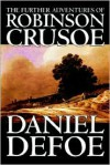The farther adventures of Robinson Crusoe: being the second and last part of ... - Daniel Defoe