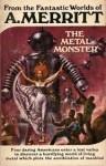 The Metal Monster (From the Fantastic Worlds of A. Merritt) - A. Merritt