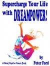 Supercharge Your Life with DREAMPOWER! (Think Positive Power) - Peter Ford