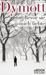 Bevor sie mich liebte (German Edition) - Elanor Dymott, Gertraude Krueger