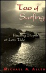 Tao of Surfing: Finding Depth at Low Tide - Michael A. Allen