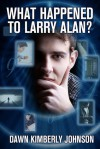 What Happened to Larry Alan? - Dawn Kimberly Johnson