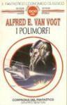 I polimorfi - A.E. van Vogt, Luigi Cozzi