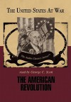 The American Revolution (Part 1 -and- Part 2) (The United States at War - Audio Classics series) - George H. Smith, George C. Scott