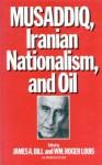 Musaddiq, Iranian Nationalism, And Oil - James A. Bill