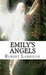 Emily's Angels - Robert Larrison