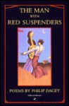 The Man With Red Suspenders - Philip Dacey