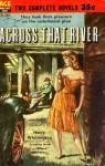 Across That River / Saturday Mountain - Harry Whittington, Nathaniel E. Jones