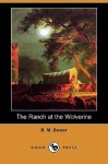 The Ranch at the Wolverine (Dodo Press) - B.M. Bower
