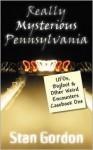 Really Mysterious Pennsylvania: UFOs, Bigfoot & Other Weird Encounters Casebook One - Stan Gordon