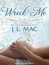 Wreck Me - J.L. Mac, Veronica Meunch