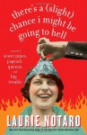 There's a (Slight) Chance I Might Be Going to Hell: A Novel of Sewer Pipes, Pageant Queens, and Big Trouble - Laurie Notaro