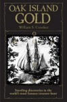 Oak Island Gold: Startling New Discoveries in the World's Most Famous Treasure Hunt - William Crooker