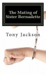 The Mating of Sister Bernadette: Partners in Procreation - Tony Jackson