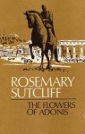 The Flowers of Adonis - Rosemary Sutcliff