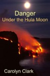 Danger Under The Hula Moon - Carolyn Clark