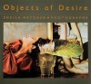 Objects of Desire - Sheila Metzner, Mark Strand