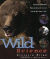 Wild Science: Amazing Encounters Between Animals and the People Who Study Them - Victoria Miles, Martin Kratt, Chris Kratt