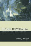 The New Universalism: Foundations for a Global Theology - David J. Krieger