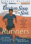 Chicken Soup for the Soul: Runners: 101 Inspirational Stories of Energy, Endurance, and Endorphins - Jack Canfield, Christina Traister, Dan John Miller